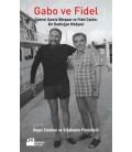 Gabo ve Fidel Gabriel Garcia Marquez ve Fidel Castro: Bir Dostluğun Hikayesi