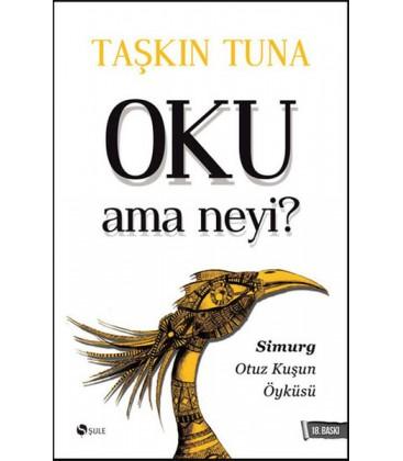 Oku Ama Neyi? Simurg: Otuz Kuşun Öyküsü Yazar: Taşkın Tuna