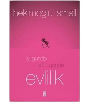 İyi Günde Kötü Günde Evlilik - Hekimoğlu İsmail - Timaş Yayınları