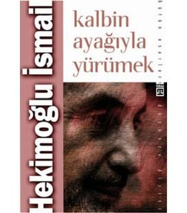 Kalbin Ayağıyla Yürümek - Hekimoğlu İsmail - Timaş Yayınları