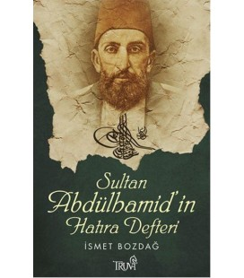 Sultan Abdülhamid'in Hatıra Defteri Yazar: İsmet Bozdağ