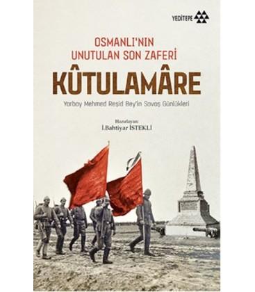 Osmanlı'nın Unutulan Son Zaferi Kutulamare Yazar: Kolektif
