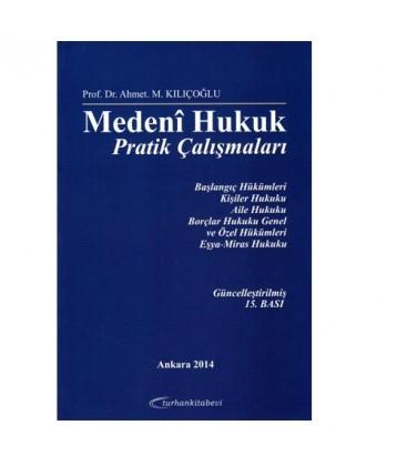 Medeni Hukuk Pratik Çalışmaları - Ahmet M. Kılıçoğlu - Turhan Kitabevi