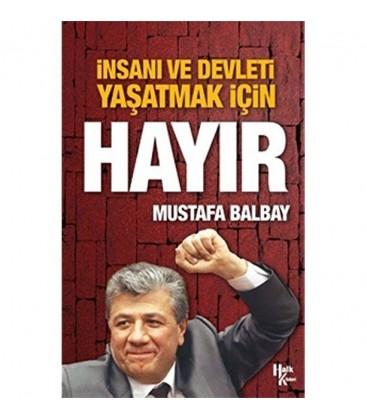 İnsanı ve Devleti Yaşatmak İçin Hayır - Mustafa Balbay - Halk Kitabevi