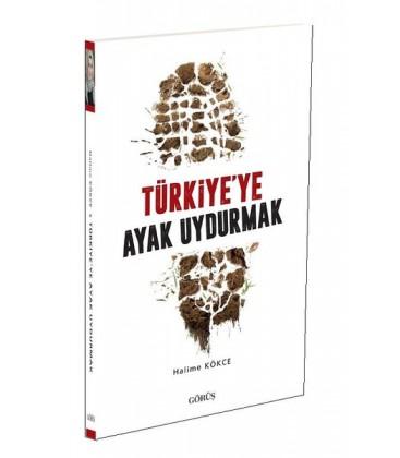 Türkiye'ye Ayak Uydurmak - Halime Kökçe - Görüş Yayınları