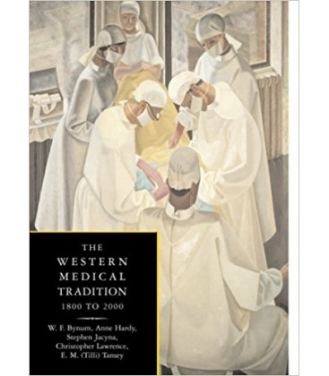 The Western medical Tradition, 1800 to 2000 W. F. Bynum, Anne Hardy, Stephen Jacyna, Christopher Lawrence, E. M. Tansey