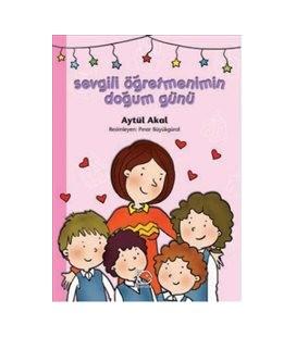Sevgili Öğretmenimin Doğum Günü - Aytül Akal - Uçanbalık Yayınları