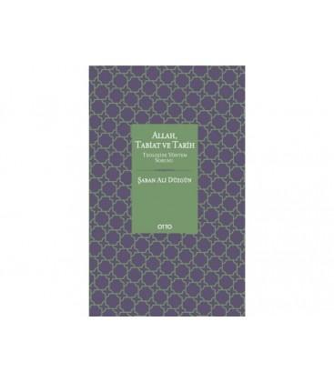 Allah, Tabiat ve Tarih - Şaban Ali Düzgün - Otto Yayınları