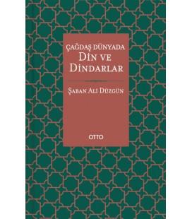 Çağdaş Dünyada Din ve Dindarlar - Şaban Ali Düzgün - Otto Yayınları