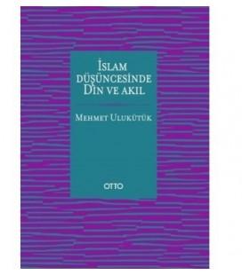 İslam Düşüncesinde Din ve Akıl - Mehmet Ulukütük - Otto Yayınları