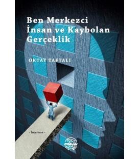 Ben Merkezci İnsan ve Kaybolan Gerçeklik - Oktay TAFTALI - Mühür Kitaplığı