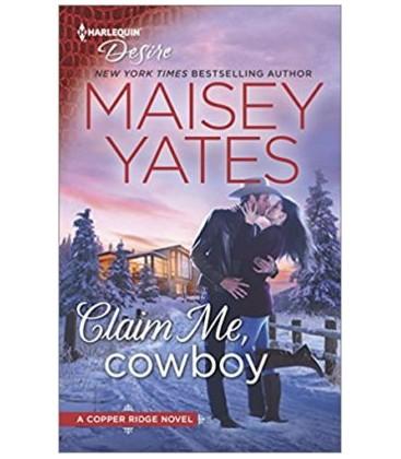 Claim Me, Cowboy (Copper Ridge) by Maisey Yates