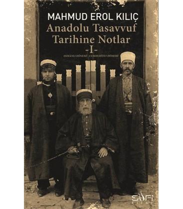Anadolu Tasavvuf Tarihine Notlar 1 Yazar: Mahmud Erol Kılıç