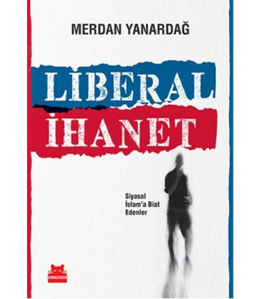 Liberal İhanet Siyasal İslam'a Biat Edenler