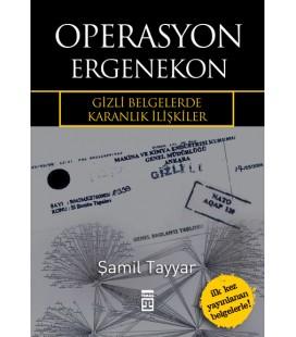Operasyon Ergenekon - Gizli Belgelerde Karanlık İlişkiler Şamil Tayyar