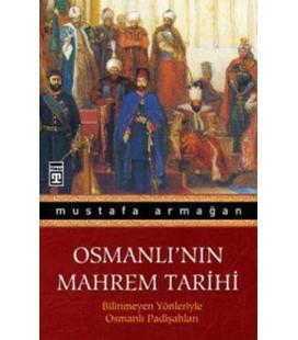Osmanlı'nın Mahrem Tarihi Bilinmeyen Yönleriyle Osmanlı Padişahları