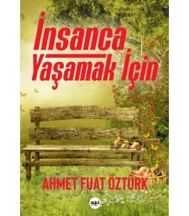 İnsanca Yaşamak İçin - Ahmet Fuat Öztürk Yayınevi  Tilki Kitap