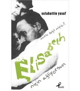 Niçin Ağlıyorsun Elisabeth Mutlu Değil Miyiz - Selahattin Yusuf - Profil Yayıncılık