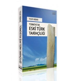 Türkiye'de Eski Türk Tarihçiliği - Yusuf Akbaba - Yazıgen Yayınları