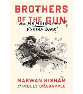 Brothers of the Gun - A Memoir of the Syrian War - Marwan Hisham