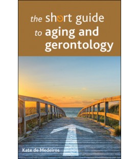 The short guide to aging and gerontology - Kate De Medeiros