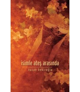 İsimle Ateş Arasında - Nazan Bekiroğlu - Timaş Yayınları