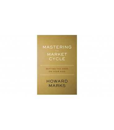 Mastering the Market Cycle Getting the Odds on Your Side by Howard Marks