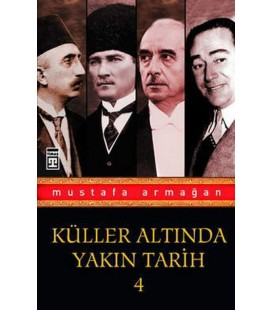 Küller Altında Yakın Tarih 4 - Korku Duvarını Yıkmak - Mustafa Armağan - Timaş Yayınları