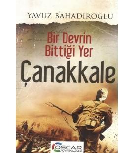 Bir Devrin Bittiği Yer Çanakkale - Yavuz Bahadıroğlu Oscar Yayınları
