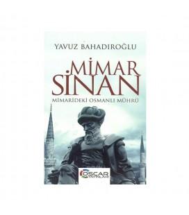 Mimar Sinan Mimarideki Osmanlı Mührü - Yavuz Bahadıroğlu - Oscar Yayınları