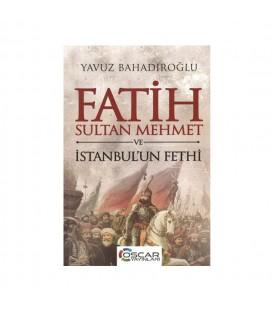 Fatih Sultan Mehmet ve İstanbulun Fethi - Yavuz Bahadıroğlu - Oscar Yayınları
