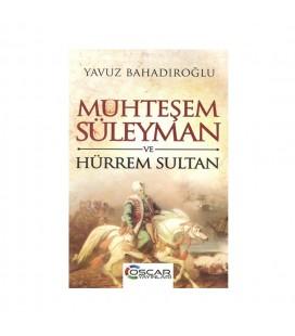 Muhteşem Süleyman ve Hürrem Sultan - Yavuz Bahadıroğlu - Oscar Yayınları