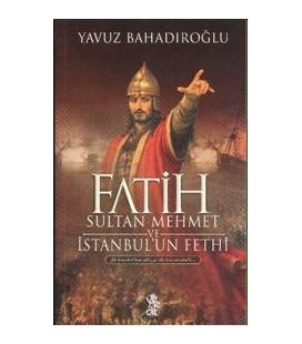 Fatih Sultan Mehmet ve İstanbul'un Fethi  Yavuz Bahadıroğlu
