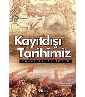 Kayıtdışı Tarihimiz  Yavuz Bahadıroğlu
