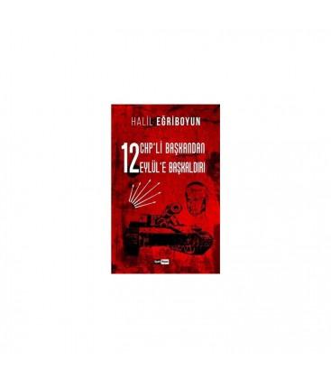 12 Chp'li Başkandan 12 Eylül'e Başkaldırı - Halil Eğriboyun - Siyah Beyaz Yayınları