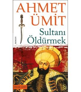 Sultanı Öldürmek - Ahmet Ümit - Everest Yayınları
