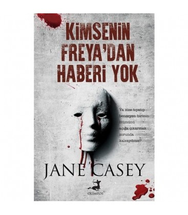 Kimsenin Freya'dan Haberi Yok - Jane Casey - Olimpos Yayınları