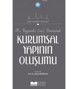 Hz. Peygamber (sav) Döneminde Kurumsal Yapının Oluşumu - Adnan Demircan - Siyer Yayınları