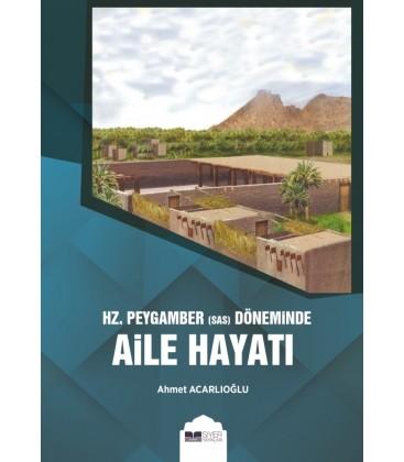 Hz. Peygamber (sas) Döneminde, Aile Hayatı, - Ahmet Acarlıoğlu - Siyer Yayınları