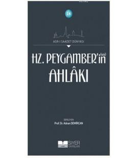 Asr-ı Saadet Dünyası, - Hz. Peygamber(Sas)'İn, Ahlakı,- Adnan Demircan - Siyer Yayınları