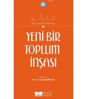 Asr-ı Saadet Dünyası, - Yeni Bir Toplum İnşası,- Adnan Demircan - Siyer Yayınları