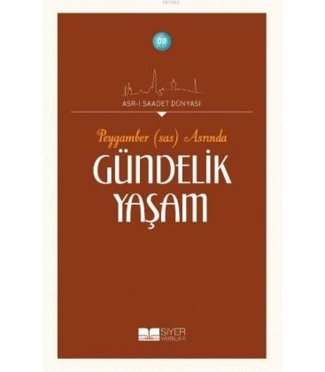 Asr-ı Saadet Dünyası, - Hz. Peygamber (sas) Döneminde Gündelik Yaşam,- Adnan Demircan - Siyer Yayınları