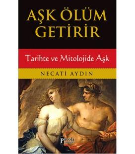 Aşk Ölüm Getirir Tarihte ve Mitolojide Aşk Necati Aydın