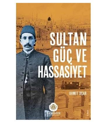 Sultan Güç ve Hassasiyet - Ahmet Uçar - Hamidiye Kitaplığı