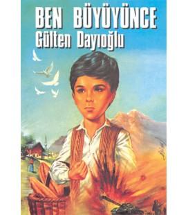 Ben Büyüyünce - Gülten Dayıoğlu - Altın Kitaplar Yayınevi