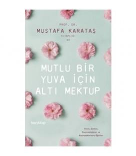 Mutlu Bir Yuva İçin Altı Mektup - Mustafa Karataş - Hayykitap