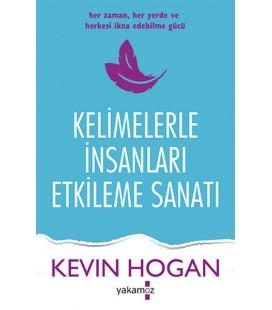 Kelimelerle İnsanları Etkileme Sanatı - Kevin Hogan - Yakamoz Yayınları