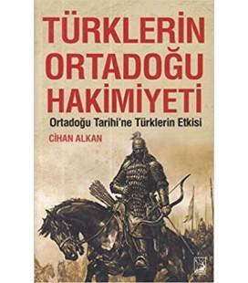 Türklerin Ortadoğu Hakimiyeti - Cihan Alkan - Kamer Yayınları