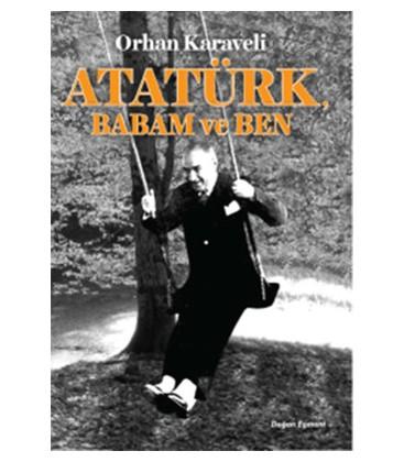 Atatürk Babam ve Ben - Orhan Karaveli - Doğan ve Egmont Yayıncılık