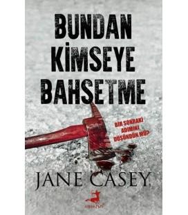 Bundan Kimseye Bahsetme  Yazar: Jane Casey